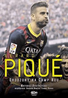 Gerard Pique. Urodzony na Camp Nou - Mateusz Bystrzycki - ebook