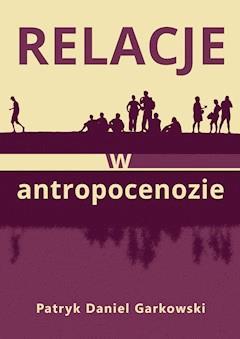 Relacje w antropocenozie - Patryk Daniel Garkowski - ebook