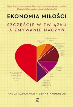 Ekonomia miłości. Szczęście w związku a zmywanie naczyń - Paula Szuchman, Jenny Anderson - ebook