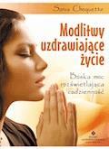 Modlitwy uzdrawiające życie. Boska moc rozświetlająca codzienność - Sonia Choquette - ebook