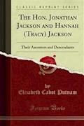 The Hon. Jonathan Jackson and Hannah (Tracy) Jackson - Elizabeth Cabot Putnam - E-Book