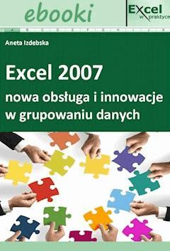 Excel 2007 - nowa obsługa i innowacje w grupowaniu danych - Opracowanie zbiorowe - ebook