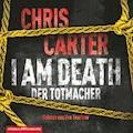 I Am Death. Der Totmacher - Chris Carter - Hörbüch