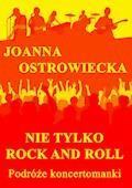 Nie tylko rock and roll. Podróże koncertomanki - Joanna Ostrowiecka - ebook