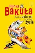 Jak być ogierem do końca życia - Hanna Bakuła - ebook