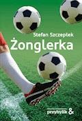 Żonglerka - Stefan Szczepłek - ebook
