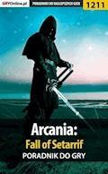 "Arcania: Fall of Setarrif - poradnik do gry - Michał ""Wolfen"" Basta - ebook"