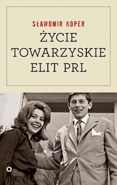 Życie towarzyskie elit PRL - Sławomir Koper - ebook