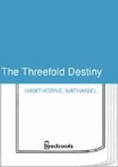 The Threefold Destiny - Nathaniel Hawthorne - ebook