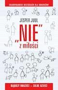 ,,Nie'' z miłości. Mądrzy rodzice - silne dzieci - Jesper Juul - ebook
