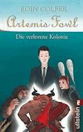 Artemis Fowl - Die verlorene Kolonie - Eoin Colfer - E-Book