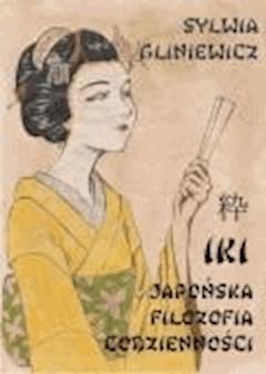 Iki japońska filozofia codzienności - Sylwia Gliniewicz - ebook