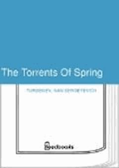 The Torrents Of Spring - Ivan Sergeyevich Turgenev - ebook