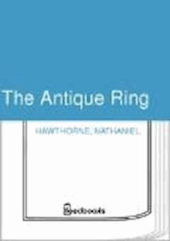 The Antique Ring - Nathaniel Hawthorne - ebook