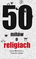 50 mitów o religiach - John Morreall, Tamara Sonn - ebook