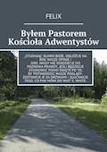 Byłem Pastorem Kościoła Adwentystów - FELIX - ebook