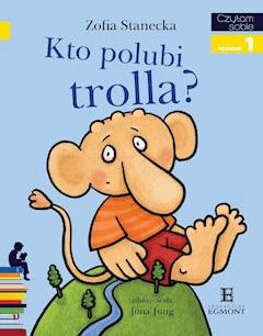 Kto polubi Trolla? Czytam sobie - poziom 1 - Zofia Stanecka - ebook