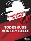 Privatdetektiv Joe Barry - Todeskuss von Lily Belle - Joe Barry - E-Book