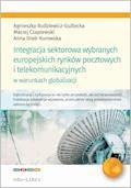 Integracja sektorowa wybranych europejskich rynków pocztowych i telekomunikacyjnych w warunkach globalizacji - Agnieszka Budziewicz-Guźlecka, Maciej Czaplewski, Anna Drab-Kurowska - ebook