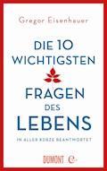 Die zehn wichtigsten Fragen des Lebens in aller Kürze beantwortet - Gregor Eisenhauer - E-Book