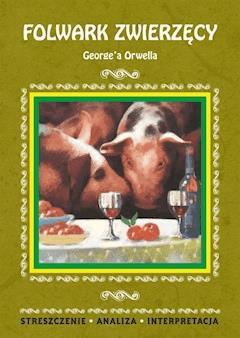 Folwark zwierzęcy George'a Orwella. Streszczenie, analiza, interpretacja - Agnieszka Marszał - ebook