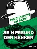 Privatdetektiv Joe Barry - Sein Freund der Henker - Joe Barry - E-Book