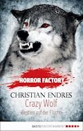 Horror Factory - Crazy Wolf: Bestien auf der Flucht - Christian Endres - E-Book