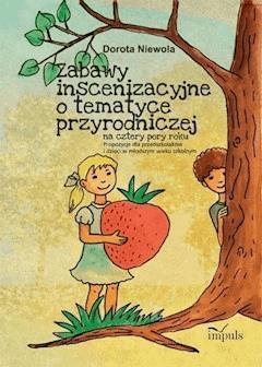 Zabawy inscenizacyjne o tematyce przyrodniczej - Dorota Niewola - ebook
