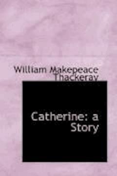 Catherine: A Story - William Makepeace Thackeray - ebook