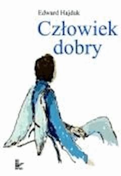 Człowiek dobry  - Edward Hajduk - ebook