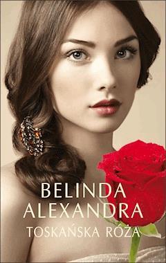 Toskańska róża - Belinda Alexandra - ebook