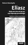 Eliasz. Kiedy nie chce mi się żyć, czyli depresja powołanego - Debora Sianożęcka - ebook