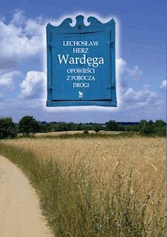 Wardęga. Opowieści z pobocza drogi - Lechosław Herz - ebook