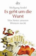 Es geht um die Wurst - Wolfgang Seidel - E-Book
