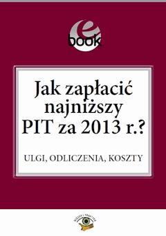 Jak zapłacić najniższy PIT za 2013 r.? - Ewa Matyszewska, Bogdan Świąder - ebook