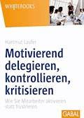 Motivierend delegieren, kontrollieren, kritisieren - Hartmut Laufer - E-Book