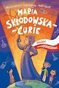 Maria Skłodowska-Curie. Polscy superbohaterowie - Małgorzata Sobieszczak-Marciniak - ebook