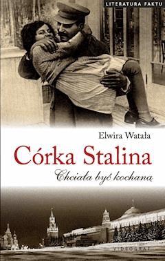 Córka Stalina. Chciała być kochaną - Elwira Watała - ebook