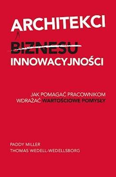 Architekci innowacyjności - Paddy Miller, Thomas Wedell-Wedellsborg - ebook