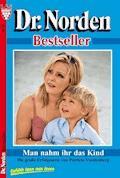 Dr. Norden Bestseller 10 – Arztroman - Patricia Vandenberg - E-Book