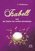 Isabell und der Zauber des weißen Mondsteins - A. Waldmann - E-Book