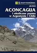 Aconcagua i okoliczne pasma w Argentynie i Chile - Jim Ryan - ebook