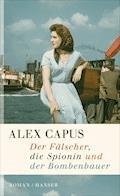Der Fälscher, die Spionin und der Bombenbauer - Alex Capus - E-Book