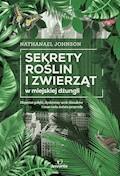 Sekrety roślin i zwierząt w miejskiej dżungli - Nathanael Johnson - ebook