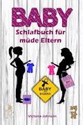 Baby-Schlafbuch für müde Eltern - Victoria Johnson - E-Book