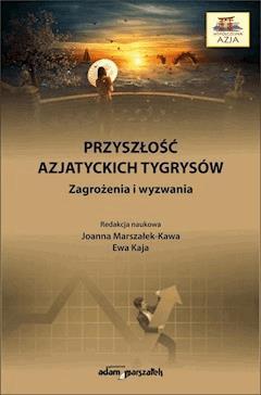 Przyszłość azjatyckich tygrysów. Zagrożenia i wyzwania - dr hab. Joanna Marszałek-Kawa, Ewa Kaja - ebook