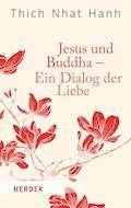 Jesus und Buddha - Ein Dialog der Liebe - Thich Nhat Hanh - E-Book