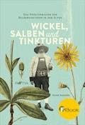 Wickel, Salben und Tinkturen - Arnold Achmüller - E-Book