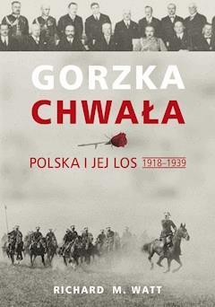 Gorzka chwała. Polska i jej los 1918-1939 - Richard M. Watt - ebook
