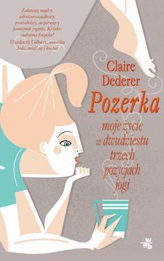 Pozerka. Moje życie w dwudziestu trzech pozycjach jogi - Claire Dederer - ebook